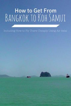 How to Get from Bangkok to Koh Samui
