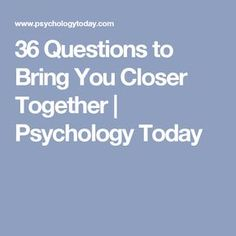 36 Questions to Bring You Closer Together | Psychology Today