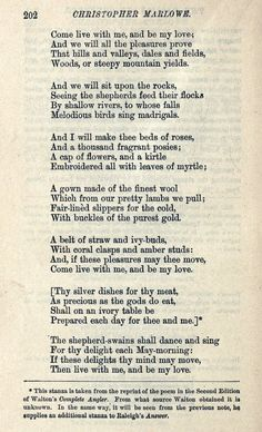 The Passionate shepherd to his love--  My Granddad carried a copy of this poem in his wallet... it made him think of my Grandmother Vernice.
