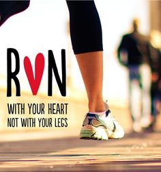 Motivation: Run with your heart, not with your legs.