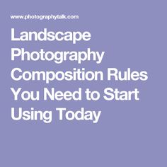 Landscape Photography Composition Rules You Need to Start Using Today