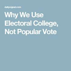 Why We Use Electoral College, Not Popular Vote- because why should San Francisco, Chicago, and New York City get to decide for the rest of us?