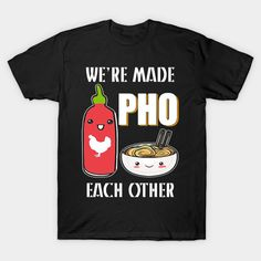 We're Made Pho Each Other