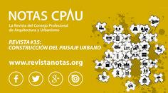 NOTAS CPAU #35 | CONSTRUCCIÓN DEL PAISAJE URBANO  Visitanos en www.revistanotas.org