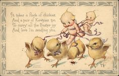 Kewpies and Easter Chicks It takes a flock of chickies And a pair of Kewpies too To carry all the Easter joy And love I'm sending you