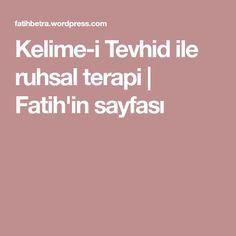 Kelime-i Tevhid ile ruhsal terapi | Fatih'in sayfası