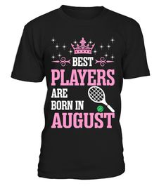 Best players are born in August  Funny Nephew and Niece T-shirt, Best Nephew and Niece T-shirt