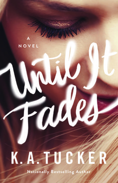 Read my review of Until It Fades by K.A. Tucker! (contemporary romance | new adult romance | release date: June 27th, 2017)