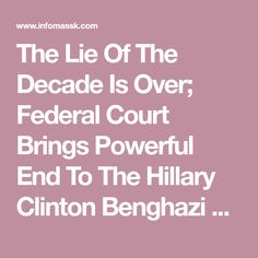 The Lie Of The Decade Is Over; Federal Court Brings Powerful End To The Hillary Clinton Benghazi BS