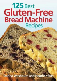 125 Best Gluten-Free Bread Machine Recipes by Donna Washburn and Heather Butt *For my Gluten Free Friends/Family :)