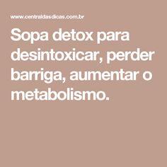 Sopa detox para desintoxicar, perder barriga, aumentar o metabolismo.
