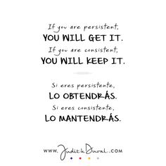 """""""If you are persistent, you will get it. If you are consistent, you will keep it."""" ********** """"Si eres persistente, lo obtendrás. Si eres consistente, lo mantendrás."""""""