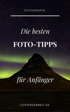 Die besten Fotografie Tipps für Anfänger: So machst du garantiert bessere Bilder!