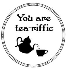 You are tea riffic Tea Riffic, Tea Quotes, Card Sayings, Card Sentiments, Tea Art, My Cup Of Tea, Digital Stamps, Digital Art, Clear Stamps