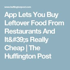App Lets You Buy Leftover Food From Restaurants And It's Really Cheap | The Huffington Post