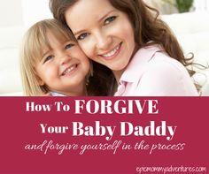How To Forgive Your Baby Daddy and forgive yourself in the process #askepicmommy #singleparenting