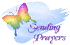 """Please Pray for a very dear friend of mine, """"P"""", which has been on the prayer board.  Her father passed away last night, peacefully with his family at his side.  Please pray for the mother/wife as she is in a nursing home and has lots of physical issues as well.    PLEASE PRAY, holding them & their family up in prayer.  Thank you"""