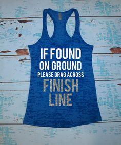 Women's running shirt. Marathon tank top. Half Marathon. Burnout tank top. If found on ground please drag across finish line. workout. by strongconfidentYOU on Etsy https://www.etsy.com/listing/200032439/womens-running-shirt-marathon-tank-top