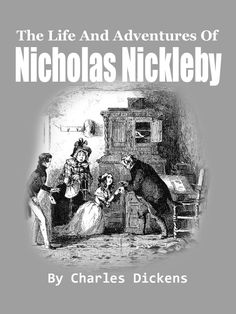The Life And Adventures Of Nicholas Nickleby by Charles Dickens :- Containing a Faithful Account of the Fortunes, Misfortunes, Uprisings, Downfallings and Complete Career of the Nickelby Family. Click through the image to read...