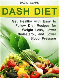 Dash Diet: Get Healthy with Easy to Follow Diet Recipes for Weight Loss, Lower Cholesterol, and Lower Blood Pressure (Dash Diet Book, Dash diet for weight loss, Dash diet cookbook) - http://positivelifemagazine.com/dash-diet-get-healthy-with-easy-to-follow-diet-recipes-for-weight-loss-lower-cholesterol-and-lower-blood-pressure-dash-diet-book-dash-diet-for-weight-loss-dash-diet-cookbook/