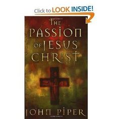 The Passion of Jesus Christ ByJohn Piper by John Piper, http://www.amazon.com/gp/product/B003AUD338/ref=cm_sw_r_pi_alp_rggyqb16D9DXV
