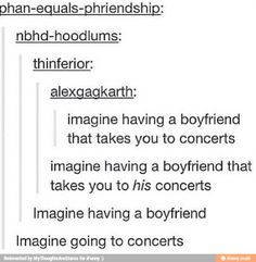 My boyfriend is taking me to a concert...a tøp concert for that matter...but this so still a hilarious and awesome post