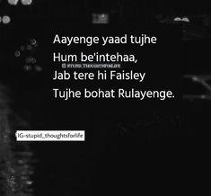 Aayenge yaad tujhe Hum be'intehaa, Jab tere hi faisley Tujhe bohat rulayenge. Tired Quotes, Shyari Quotes, Crazy Quotes, Hurt Quotes, Breakup Quotes, Smile Quotes, Words Quotes, Love Hurts Quotes, First Love Quotes