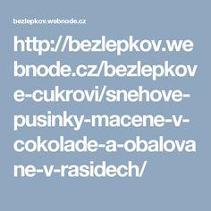 http://bezlepkov.webnode.cz/bezlepkove-cukrovi/snehove-pusinky-macene-v-cokolade-a-obalovane-v-rasidech/