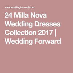 24 Milla Nova Wedding Dresses Collection 2017 | Wedding Forward