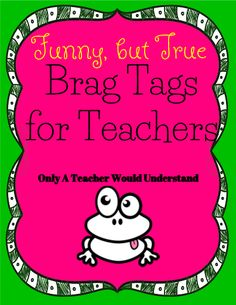 These funny, but true, Teacher Brag Tags will have you giggling a bit - because only a teacher would truly understand. Wear these brag tags proudly or pass out during a faculty meeting. Your sure to have some proud teachers who've earned the right to Brag about these moments. Great editable classroom materials @teachersherpa