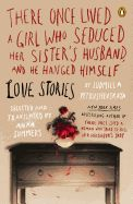 Fiction Review: There Once Lived a Girl Who Seduced Her Sister's Husband and He Hanged Himself by Ludmilla Petrushevskaya. Penguin, $15 trade paper (171p) ISBN 978-0-14-312152-7