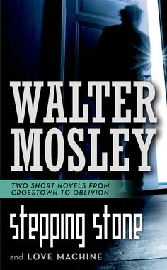 The NOOK Book (eBook) of the Stepping Stone and Love Machine: Two Short Novels from Crosstown to Oblivion by Walter Mosley at Barnes & Noble. I Love Books, New Books, Books To Read, Short Novels, Love Machine, Happy Reading, Popular Books, What To Read, Book Nooks