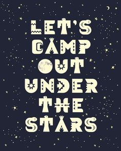 Let's Camp Out Under The Stars Art Print