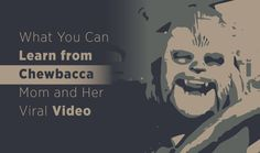 What Brands and Social Media Marketer Can Learn from the Chewbacca Mom Video