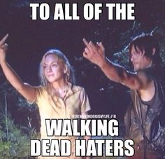 To all the walking dead haters...although I don't think I know any...