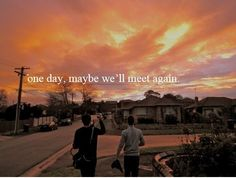 One Day, Maybe We'll Meet Again