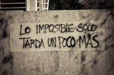 Lo imposible sólo tarda un poco más.
