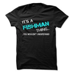 I Love Its A FISHMAN Thing - You Wouldnt Understand! T shirts