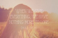 """""""When we give everything, we have nothing more to lose"""". #Quotes by #PauloCoelho via @candidman"""