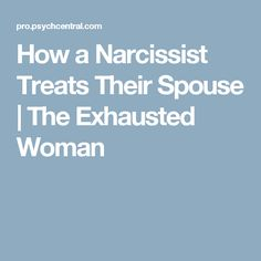 How a Narcissist Treats Their Spouse | The Exhausted Woman