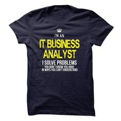 i am an IT BUSINESS ANALYST i solve problems T Shirts, Hoodie Sweatshirts