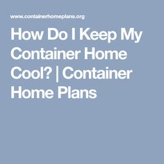 How Do I Keep My Container Home Cool? | Container Home Plans