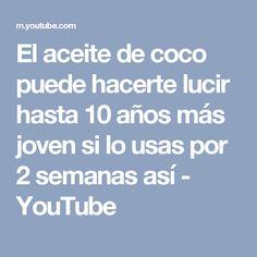 El aceite de coco puede hacerte lucir hasta 10 años más joven si lo usas por 2 semanas así - YouTube