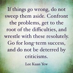 Find the root cause of it and solve it. Thats a true maturity, solving the problem instead of sweeping off the problems. Go for long term success, always try to improve on it and do better! Jia Yo!