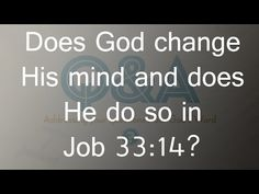 Does God change His mind and does He do so in Job 33:14?