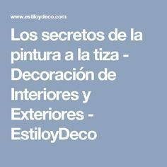 Los secretos de la pintura a la tiza - Decoración de Interiores y Exteriores - EstiloyDeco Chalk Paint, Decoupage, Diy Crafts, Painting, Ideas Para, Craft Ideas, Tips, Painted Furniture, Restore Wood Furniture