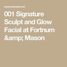 001 Signature Sculpt and Glow Facial at Fortnum & Mason