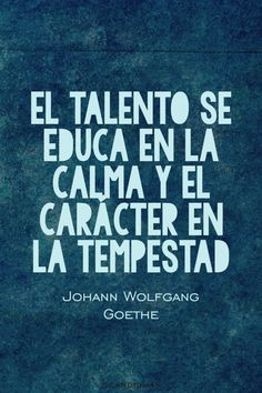 """""""The talent is educated in the calm and the character in the tempest"""". The Words, More Than Words, Cool Words, Great Quotes, Me Quotes, Inspirational Quotes, Smart Quotes, Spanish Quotes, Sayings"""
