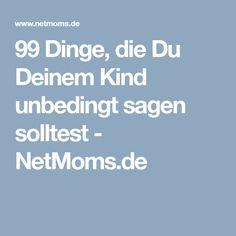 99 Dinge, die Du Deinem Kind unbedingt sagen solltest - NetMoms.de