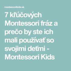 7 kľúčových Montessori fráz a prečo by ste ich mali používať so svojimi deťmi - Montessori Kids Montessori, Kids, Young Children, Boys, Children, Boy Babies, Child, Kids Part, Kid